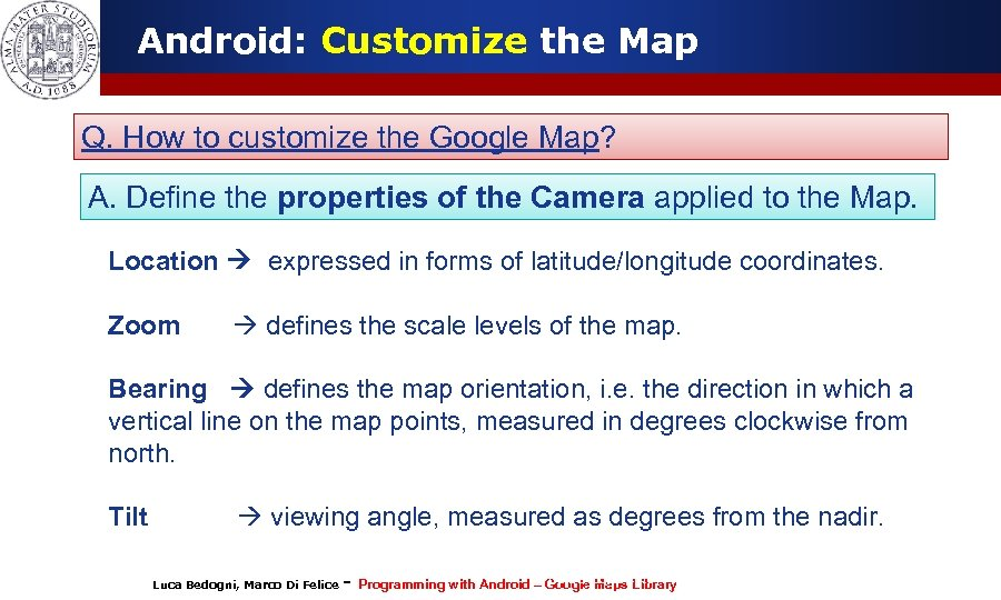 Android: Customize the Map Q. How to customize the Google Map? A. Define the
