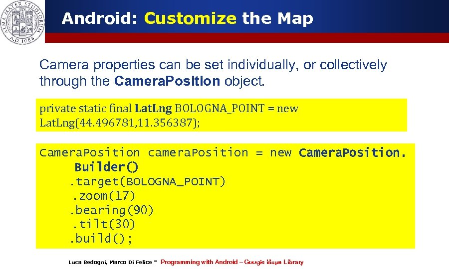 Android: Customize the Map Camera properties can be set individually, or collectively through the
