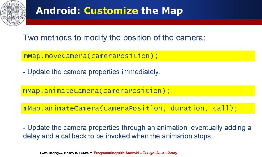 Android: Customize the Map Two methods to modify the position of the camera: m.