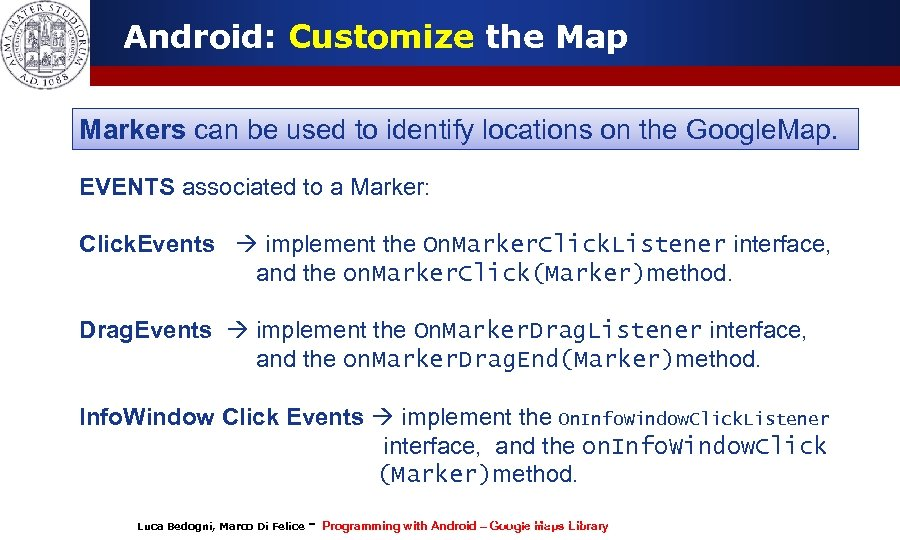 Android: Customize the Map Markers can be used to identify locations on the Google.