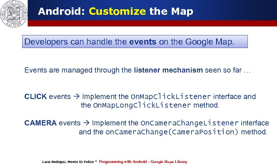 Android: Customize the Map Developers can handle the events on the Google Map. Events