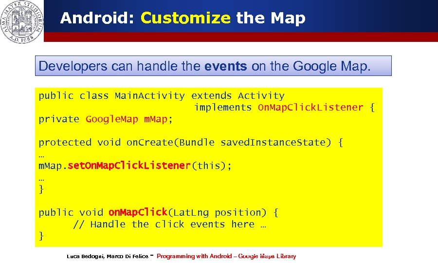 Android: Customize the Map Developers can handle the events on the Google Map. public