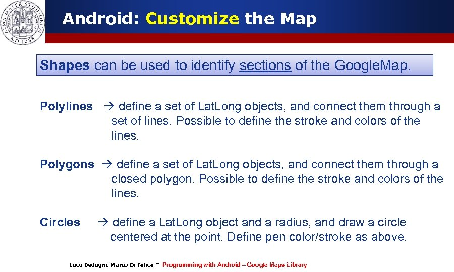 Android: Customize the Map Shapes can be used to identify sections of the Google.