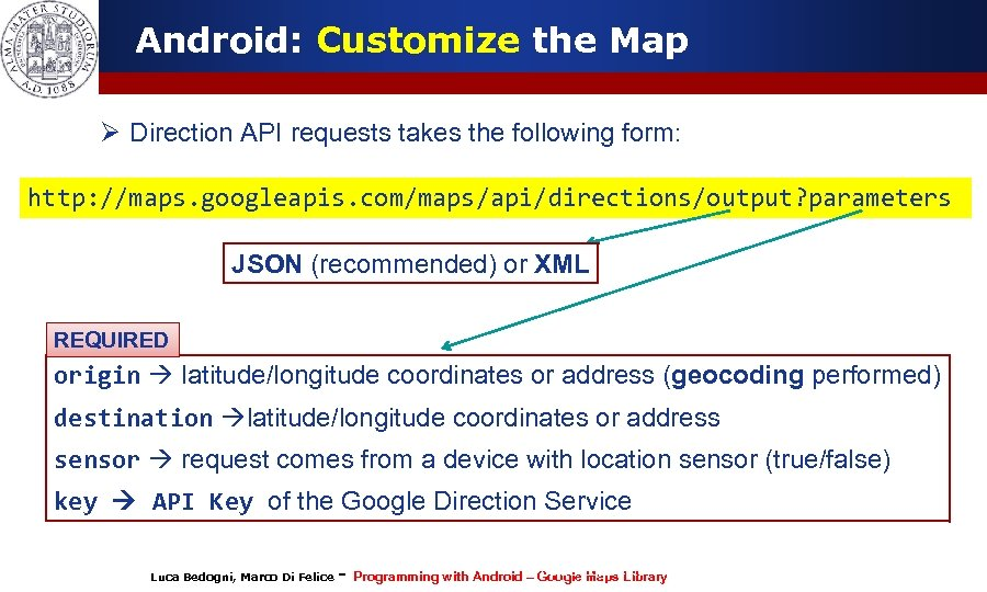 Android: Customize the Map Ø Direction API requests takes the following form: http: //maps.