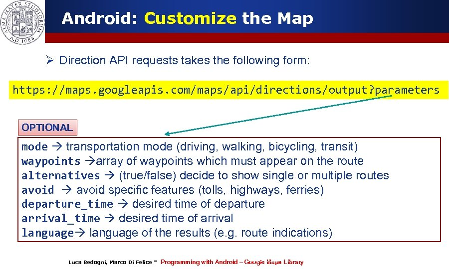 Android: Customize the Map Ø Direction API requests takes the following form: https: //maps.
