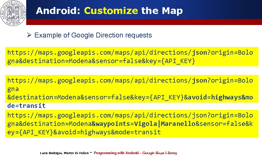 Android: Customize the Map Ø Example of Google Direction requests https: //maps. googleapis. com/maps/api/directions/json?