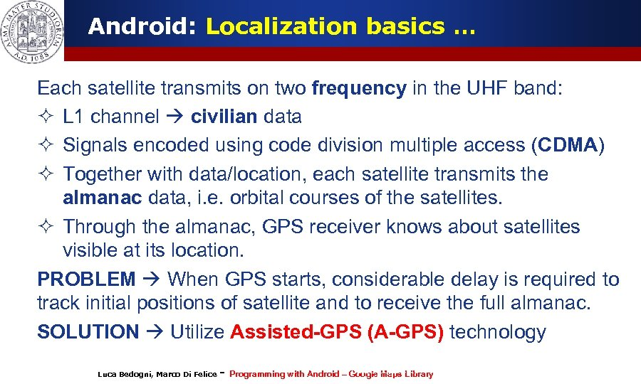 Android: Localization basics … Each satellite transmits on two frequency in the UHF band: