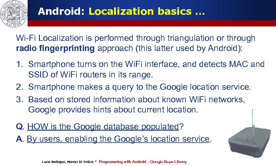 Android: Localization basics … Wi-Fi Localization is performed through triangulation or through radio fingerprinting