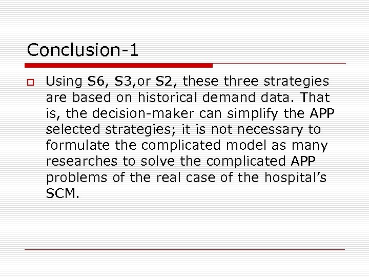 Conclusion-1 o Using S 6, S 3, or S 2, these three strategies are