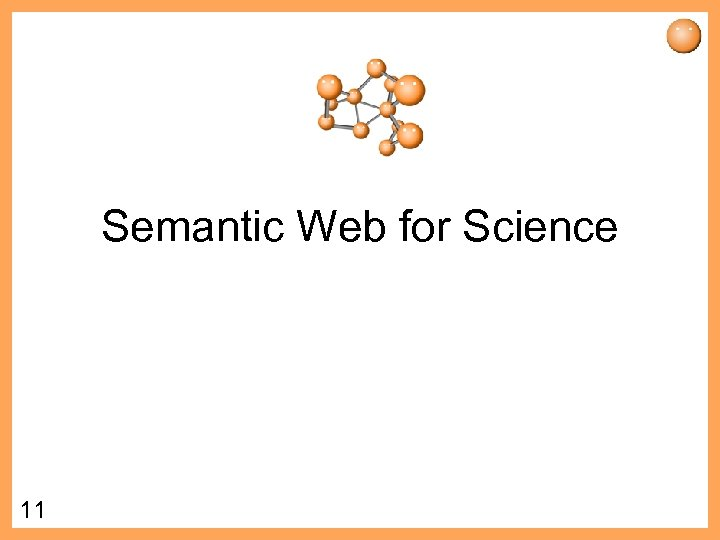 Semantic Web for Science 11