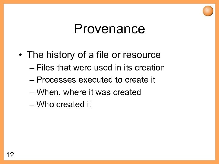 Provenance • The history of a file or resource – Files that were used