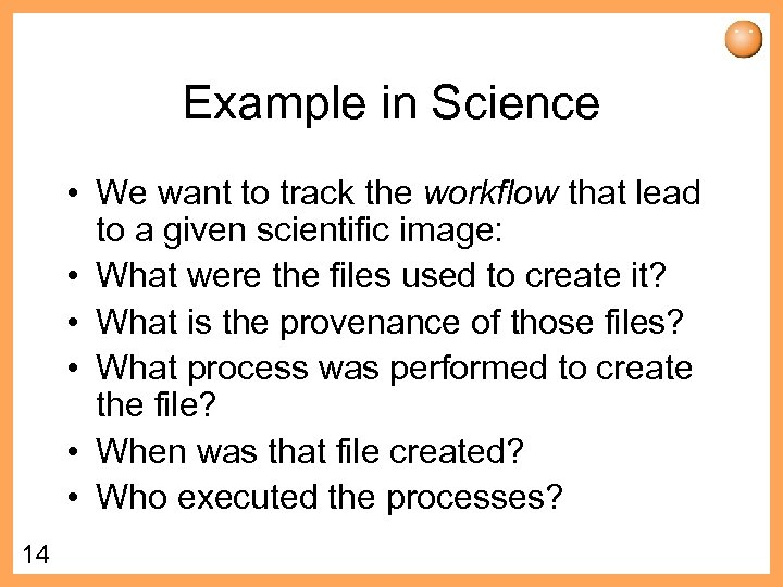 Example in Science • We want to track the workflow that lead to a