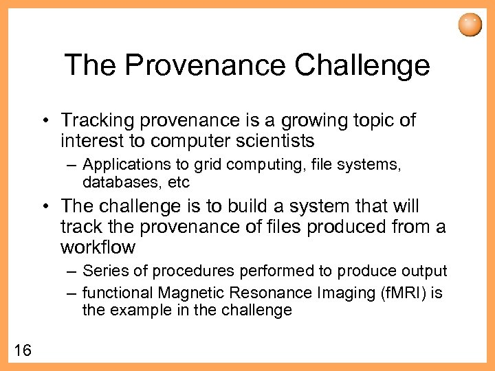 The Provenance Challenge • Tracking provenance is a growing topic of interest to computer