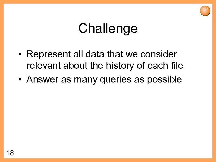Challenge • Represent all data that we consider relevant about the history of each