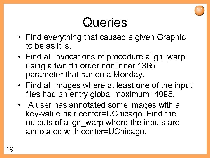 Queries • Find everything that caused a given Graphic to be as it is.