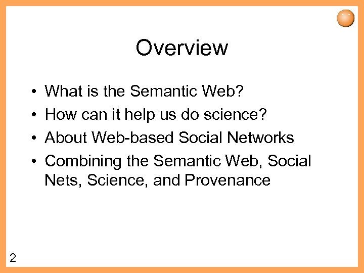 Overview • • 2 What is the Semantic Web? How can it help us