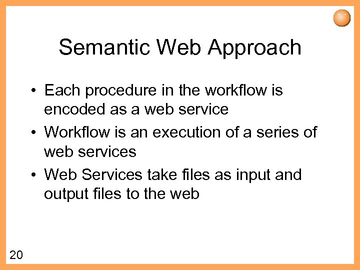 Semantic Web Approach • Each procedure in the workflow is encoded as a web