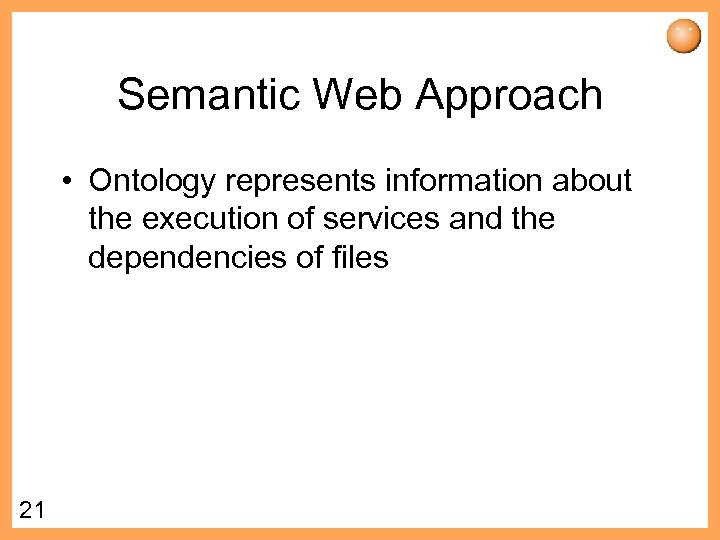 Semantic Web Approach • Ontology represents information about the execution of services and the