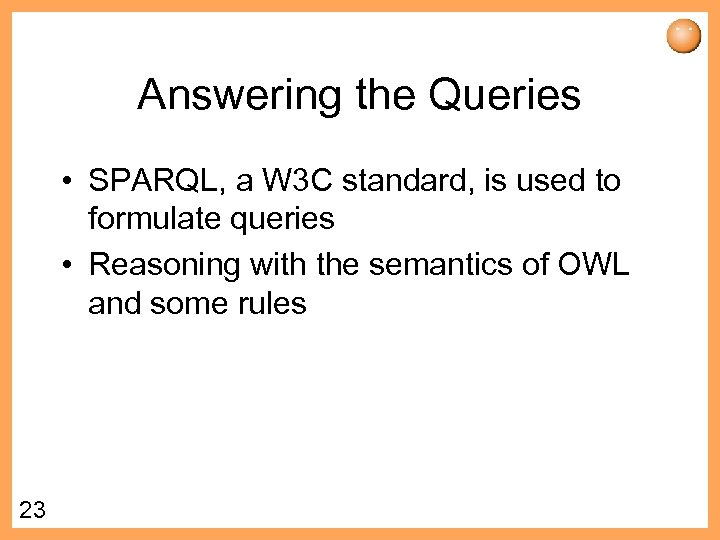Answering the Queries • SPARQL, a W 3 C standard, is used to formulate