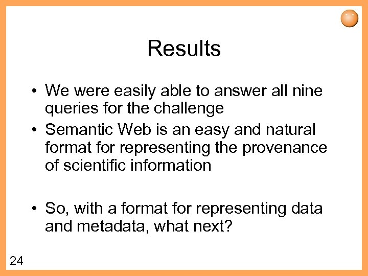 Results • We were easily able to answer all nine queries for the challenge