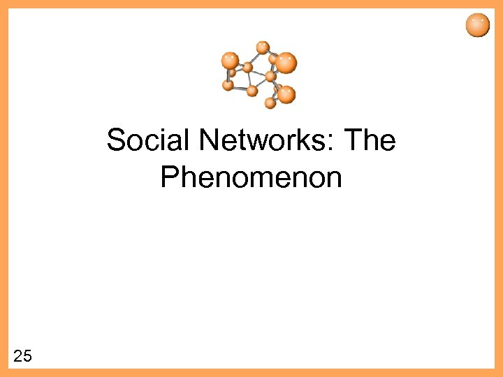 Social Networks: The Phenomenon 25