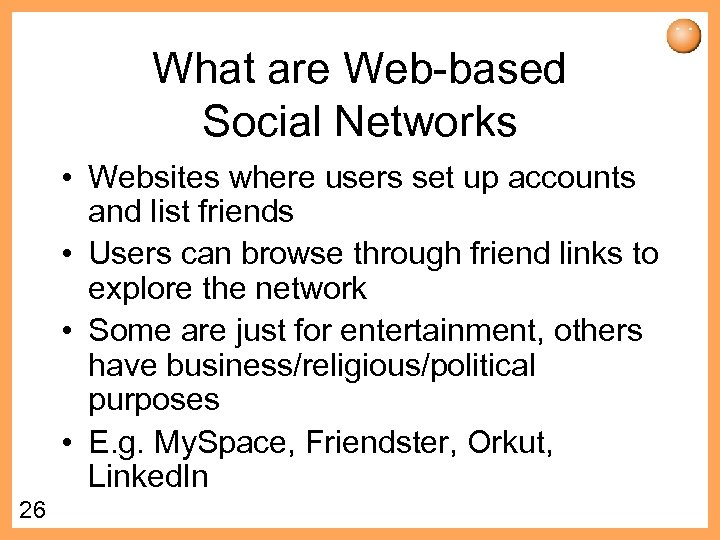 What are Web-based Social Networks • Websites where users set up accounts and list