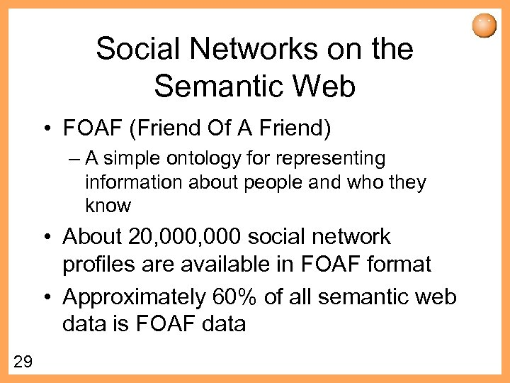 Social Networks on the Semantic Web • FOAF (Friend Of A Friend) – A