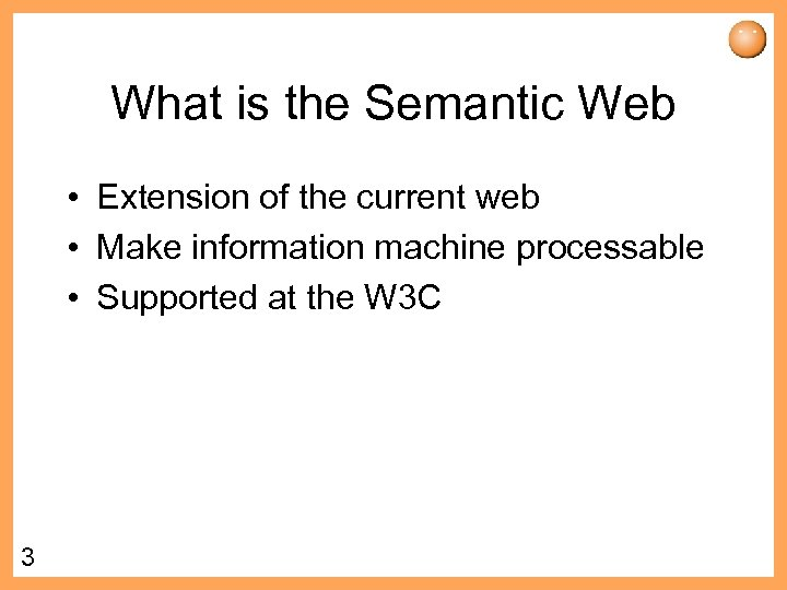 What is the Semantic Web • Extension of the current web • Make information