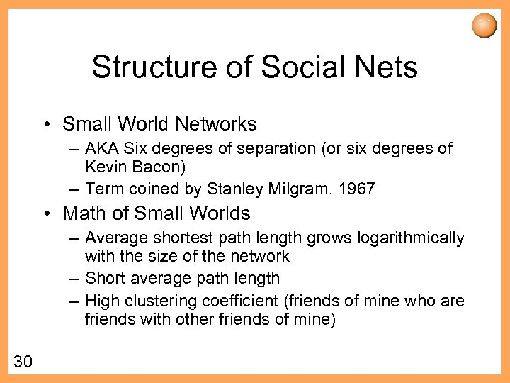 Structure of Social Nets • Small World Networks – AKA Six degrees of separation