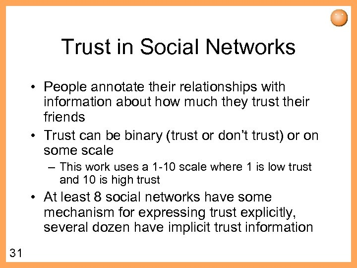 Trust in Social Networks • People annotate their relationships with information about how much