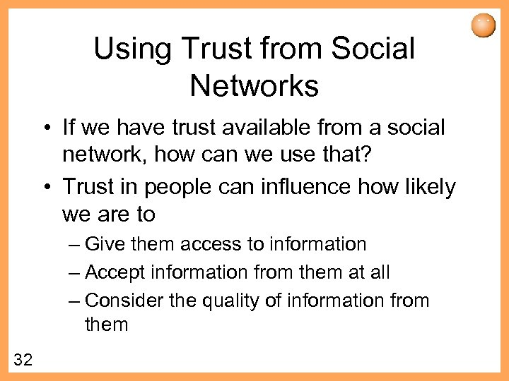 Using Trust from Social Networks • If we have trust available from a social