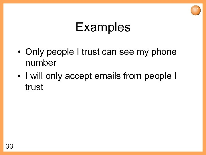 Examples • Only people I trust can see my phone number • I will