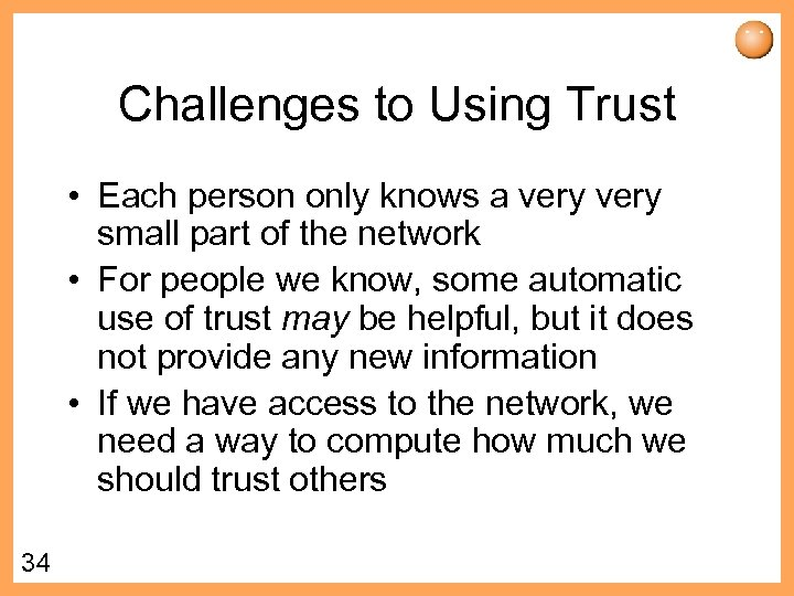 Challenges to Using Trust • Each person only knows a very small part of