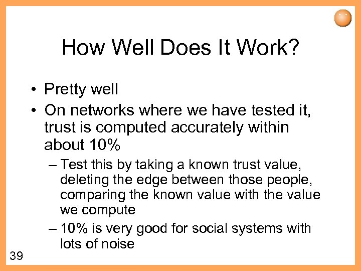 How Well Does It Work? • Pretty well • On networks where we have