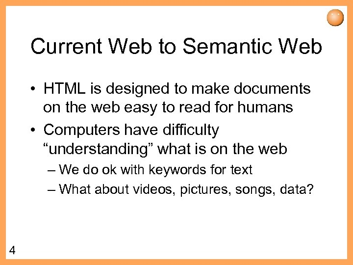 Current Web to Semantic Web • HTML is designed to make documents on the