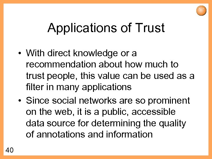 Applications of Trust • With direct knowledge or a recommendation about how much to