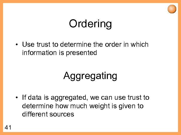 Ordering • Use trust to determine the order in which information is presented Aggregating