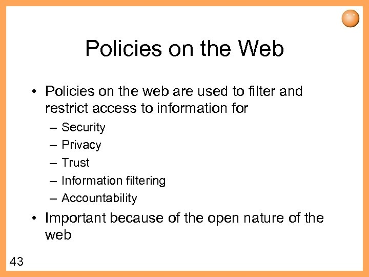 Policies on the Web • Policies on the web are used to filter and