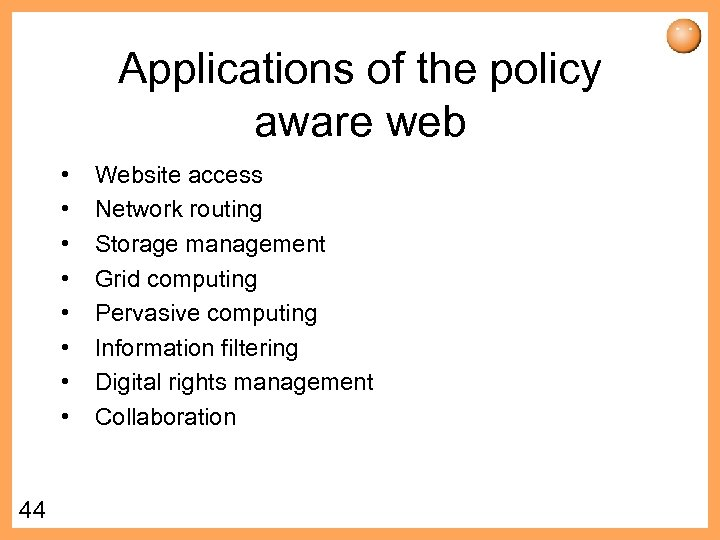 Applications of the policy aware web • • 44 Website access Network routing Storage