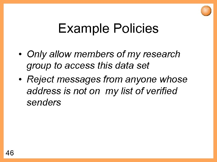 Example Policies • Only allow members of my research group to access this data