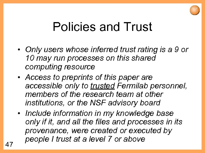 Policies and Trust 47 • Only users whose inferred trust rating is a 9