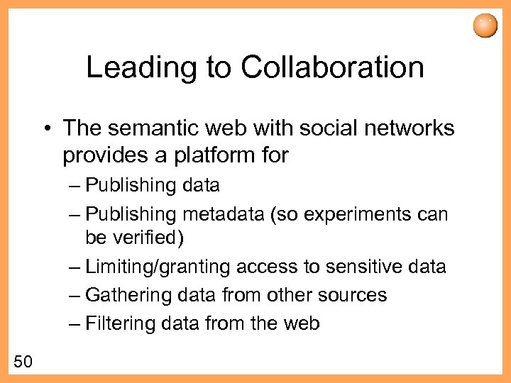 Leading to Collaboration • The semantic web with social networks provides a platform for