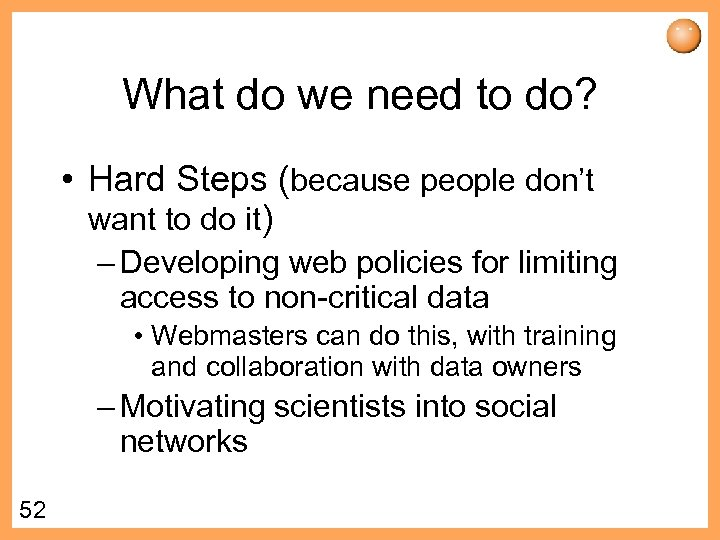 What do we need to do? • Hard Steps (because people don't want to