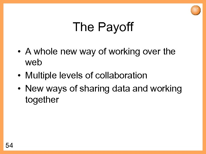 The Payoff • A whole new way of working over the web • Multiple