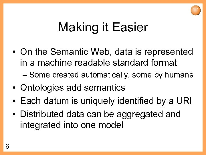 Making it Easier • On the Semantic Web, data is represented in a machine