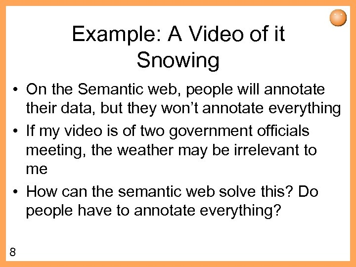 Example: A Video of it Snowing • On the Semantic web, people will annotate