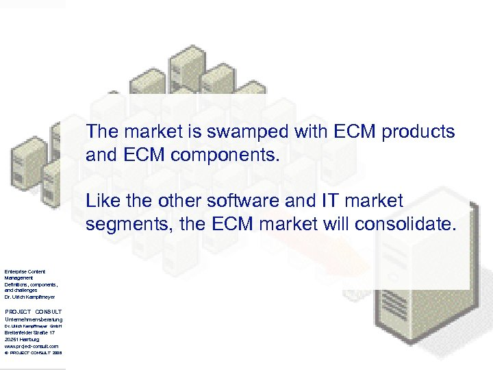 The market is swamped with ECM products and ECM components. Like the other software