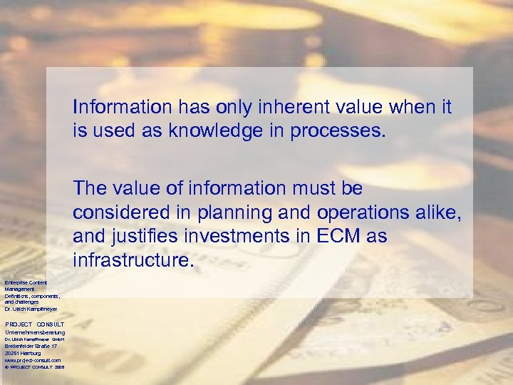 Information has only inherent value when it is used as knowledge in processes. The