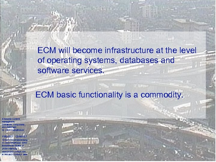ECM will become infrastructure at the level of operating systems, databases and software services.