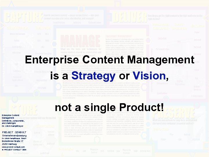 Enterprise Content Management is a Strategy or Vision, Vision not a single Product! Enterprise